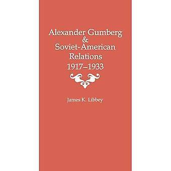 Alexander Gumberg and SovietAmerican Relations 19171933 by Libbey & James K.