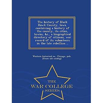 The history of Black Hawk County Iowa containing a history of the county its cities towns c. a biographical directory of citizens war record of its volunteers in the late rebellion ..   War C by Western historical co. & Chicago & pub. f