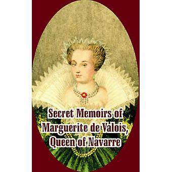 Secret Memoirs of Marguerite de Valois Queen of Navarre by Marguerite de Valois