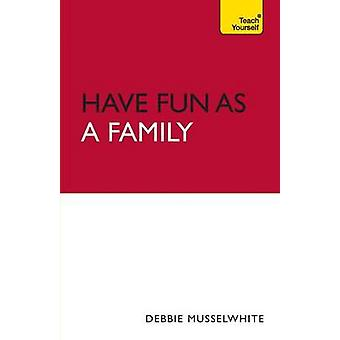 Have Fun as a Family Teach Yourself by Musselwhite & Debbie