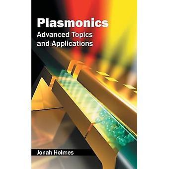 Plasmonics Advanced Topics and Applications by Holmes & Jonah