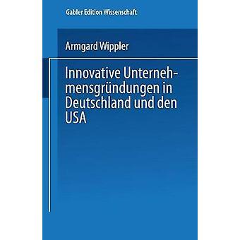 Innovative Unternehmensgrndungen in Deutschland Und Den USA von Wippler & Armgard
