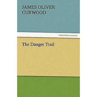 The Danger Trail by Curwood & James Oliver