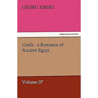 Uarda A Romance of Ancient Egypt  Volume 07 by Ebers & Georg