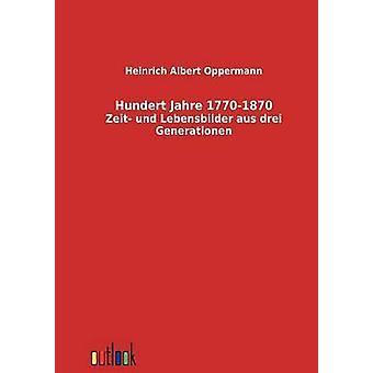 Hundert Jahre 17701870 por Oppermann y Heinrich Albert