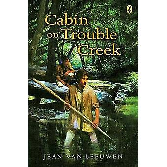 Cabin on Trouble Creek by Jean Van Leeuwen - 9780142411643 Book