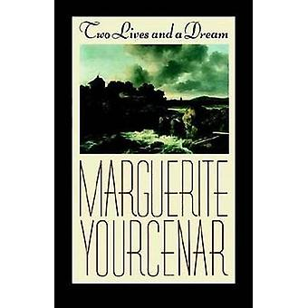 Two Lives and a Dream by Professor Marguerite Yourcenar - Dr Walter C