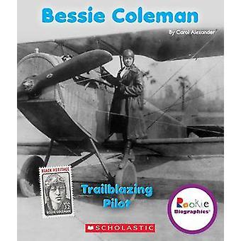 Bessie Coleman - Trailblazing Pilot by Carol Alexander - Jodie Shepher