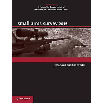Small Arms Survey - Weapons and the World - 2015 - 9781107690677 Book