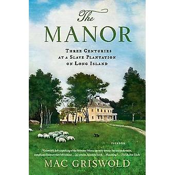 The Manor - Three Centuries at a Slave Plantation on Long Island by Ma