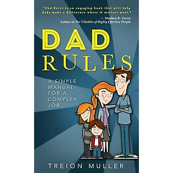 Dad Rules - A Simple Manual for a Complex Job by Treion Muller - 97814