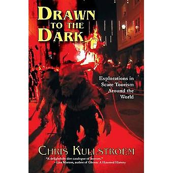 Drawn to the Dark - Explorations in Scare Tourism Around the World by