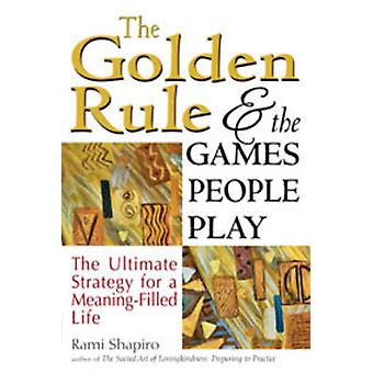 The Golden Rule and the Games People Play - The Ultimate Strategy for