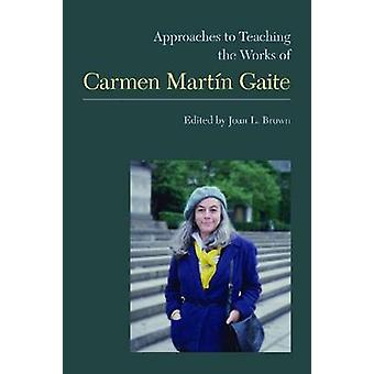 Approaches to Teaching the Works of Carmen Martin Gaite by Joan L Bro