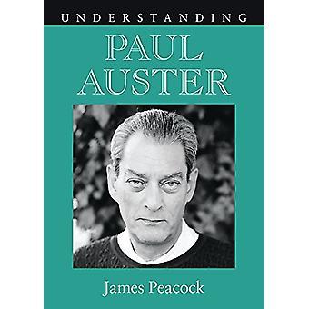 Understanding Paul Auster by James Peacock - 9781611170528 Book