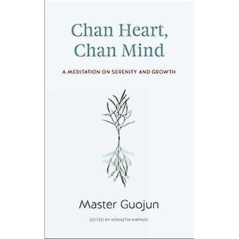 Chan Heart - Chan Mind - A Meditation on Serenity and Growth by Master