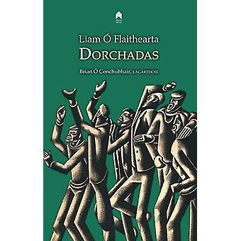 Dorchadas by Liam O'Flaherty - Liam O Flaithearta - Brian O Conchubha