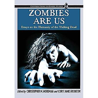 Zombies Are Us: Essays on the Humanity of the Walking Dead