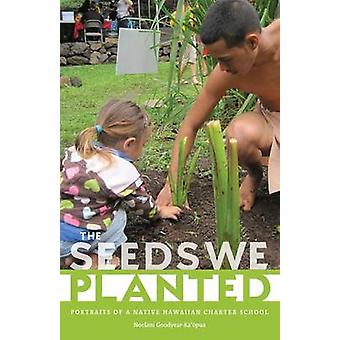 The Seeds We Planted - Portraits of a Native Hawaiian Charter School b