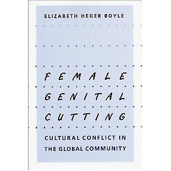 Female Genital Cutting - Cultural Conflict in the Global Community by