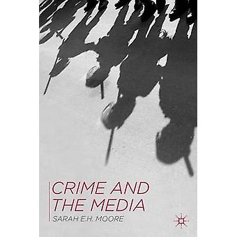 Crime and the Media by Moore & Sarah E.H.