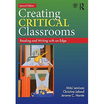 Creating Critical Classrooms: Reading and Writing with an Edge (Paperback) by Lewison Mitzi Leland Christine Harste Jerome C.