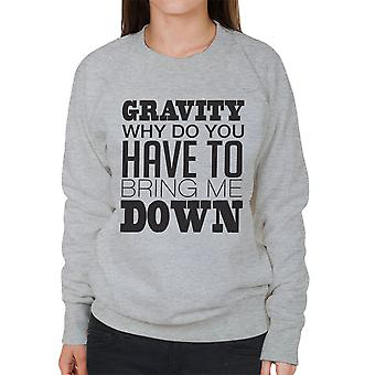 Gravity Why Do You Have To Bring Me Down Women's Sweatshirt