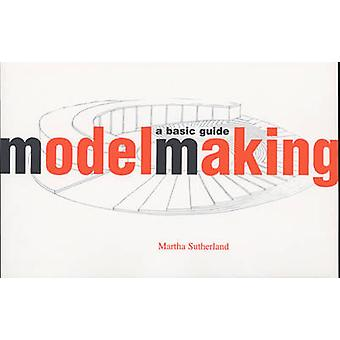 Model Making - A Basic Guide by Martha Sutherland - 9780393730425 Book