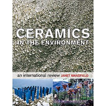 Ceramics in the Environment - An International Review by Janet Mansfie