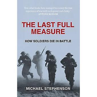 The Last Full Measure - How Soldiers Die in Battle by Michael Stephens