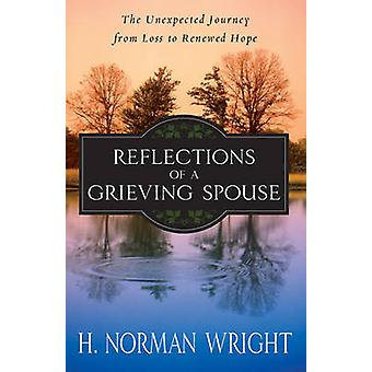 Reflections of a Grieving Spouse - The Unexpected Journey from Loss to