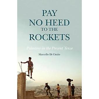 Pay No Heed to the Rockets - Palestine in the Present Tense by Marcell