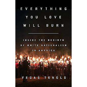 Everything You Love Will Burn - Inside the Rebirth of White Nationalis