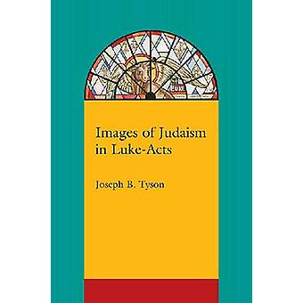 Images of Judaism in Luke-Acts by Joseph B Tyson - 9781570039638 Book