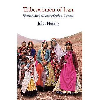 Tribeswomen av Iran - vävning minnen bland Qashqa'i nomader av Julia