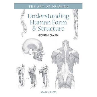 Understanding Human Form & Structure by Giovanni Civardi - 9781782212