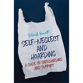 Self-Neglect and Hoarding - A Guide to Safeguarding and Support by Deb