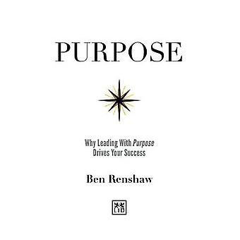 Purpose - Why leading with purpose drives our success by Ben Renshaw -