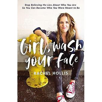 Girl - Wash Your Face - Stop Believing the Lies About Who You Are so Y