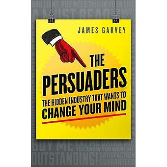 The Persuaders - The Hidden Industry That Wants to Change Your Mind by