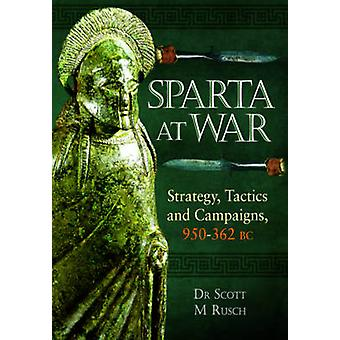 Sparta at War - Strategy - Tactics and Campaigns - 950-362 BC by Scott