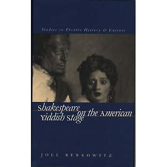 Shakespeare on the American Yiddish Stage by Joel Berkowitz - 9780877