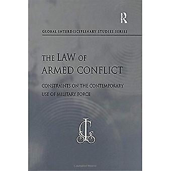 The Law of Armed Conflict: Constraints on the Contemporary Use of Military Force (Global Interdisciplinary Studies Series)