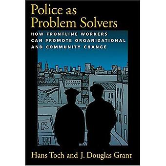 Police as Problem Solvers: How Frontline Workers Can Promote Organizational and Community Change
