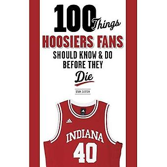 100 Things Hoosiers Fans Should Know & Do Before They Die (100 Things...Fans Should Know)