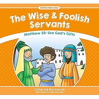 De wijze en de dwaze dienaren: Matteüs 25: gebruiken van Gods geschenken (verhalen van Jezus)