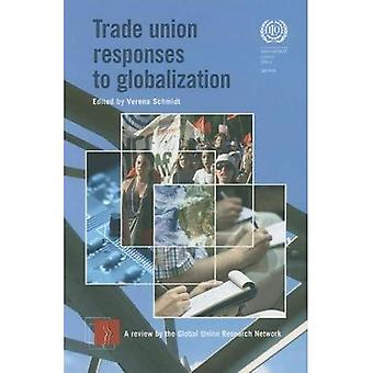 Trade Union Responses to Globalization: A Review by the Global Union Research Network