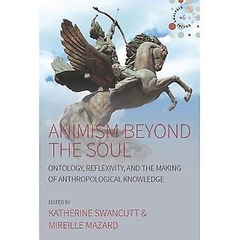 Animism beyond the Soul: Ontology, Reflexivity, and the Making of Anthropological Knowledge (Studies in Social Analysis)
