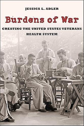 Burdens of War - Creating the United States Veterans Health System by