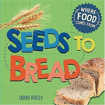 Where Food Comes From - Seeds to Bread by Sarah Ridley - 9781526306234